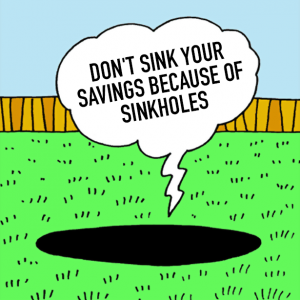 """Don't """"sink your savings"""" because of Sinkholes!"""