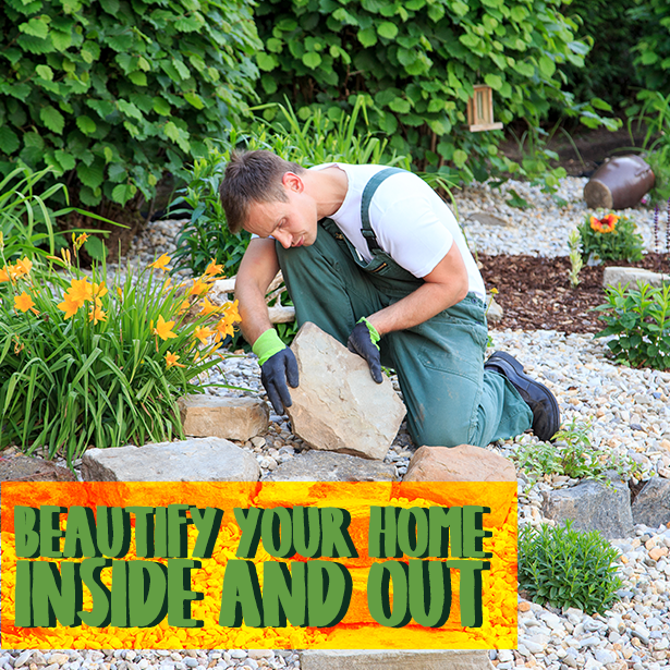 Beautify Your Home – Inside and Out!