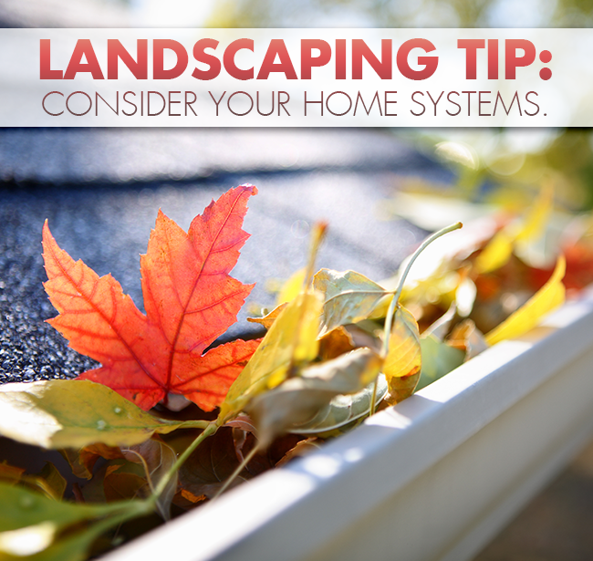 Landscaping Tip: Consider Your Home Systems #OutdoorLife