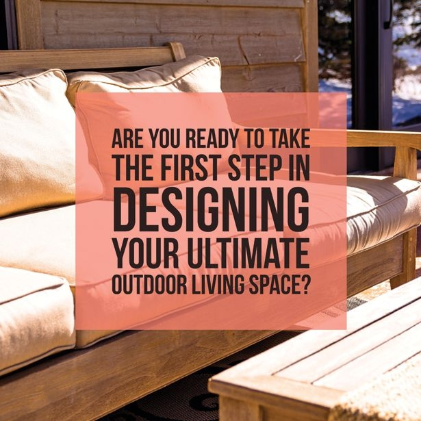 Our You Ready To Design That Outdoor Living Space?