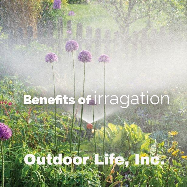 Benefits Of Irrigation – Outdoor Life